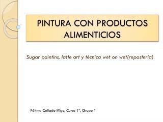 PINTURA CON PRODUCTOS ALIMENTICIOS