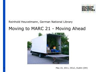 Moving to  MARC 21 -  Moving Ahead