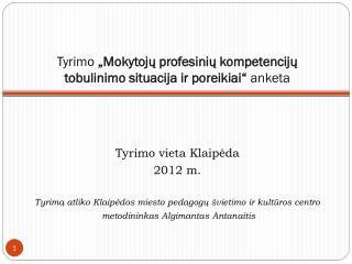 """Tyrimo  """"Mokytojų profesinių kompetencijų tobulinimo situacija ir poreikiai""""  anketa"""