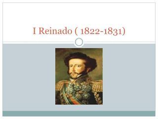 I Reinado ( 1822-1831)