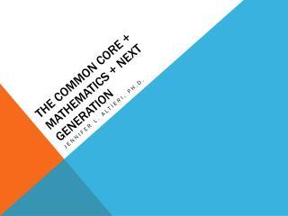 The Common core + mathematics + next generation