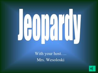 With your host…. Mrs. Wesoloski