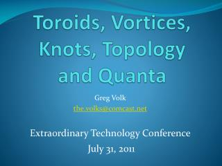 Toroids , Vortices, Knots, Topology and Quanta