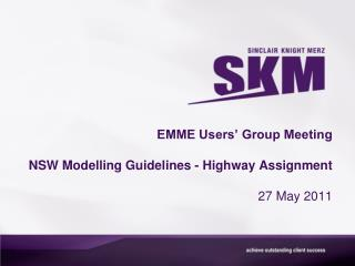 EMME Users' Group Meeting NSW Modelling Guidelines - Highway Assignment 27 May 2011