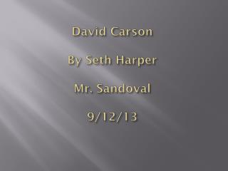 David Carson By Seth Harper Mr. Sandoval 9/12/13