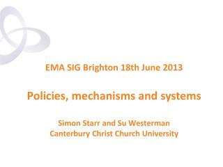 EMA SIG Brighton 18th June 2013 Policies , mechanisms and  systems Simon Starr and Su Westerman