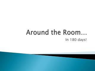 Around the Room…