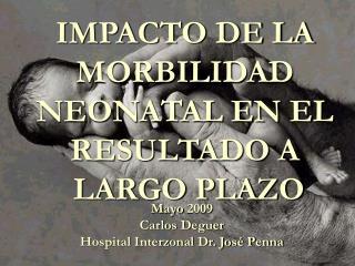 IMPACTO DE LA MORBILIDAD NEONATAL EN EL RESULTADO A  LARGO PLAZO