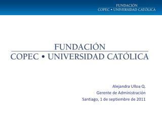 Alejandra Ulloa Q. Gerente de Administración Santiago, 1 de septiembre de 2011