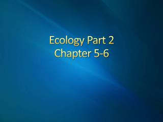 Ecology Part 2 Chapter 5-6