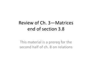 Review of Ch.  3—Matrices end of section 3.8