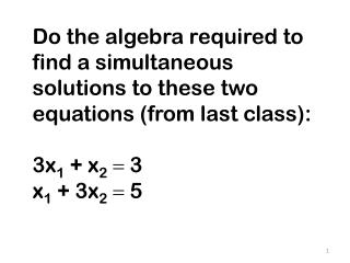 Do the algebra required to find a simultaneous solutions to these two equations (from last class):