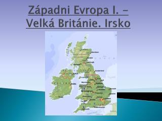 Západni Evropa I. - Velká Británie. Irsko