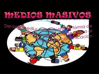 MEDIOS MASIVOS
