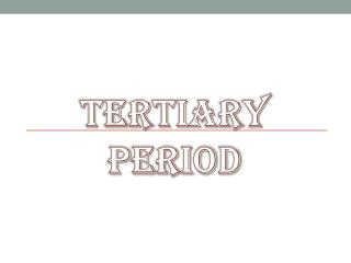 Tertiary Period