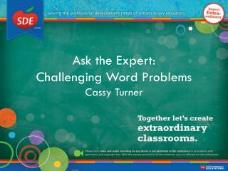 Ask the Expert:  Challenging Word Problems Cassy Turner
