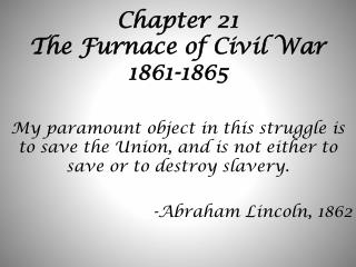 Chapter 21 The Furnace of Civil War 1861-1865