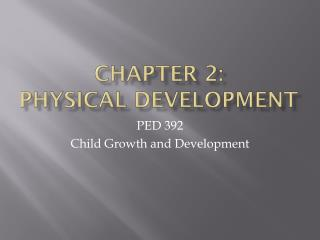 Chapter 2:  Physical Development