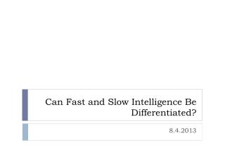 Can Fast and Slow Intelligence Be Differentiated?