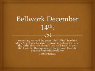 Bellwork  December 14 th :