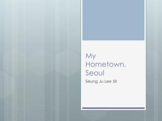 My  Hometown, Seoul