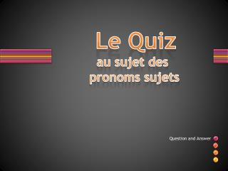 Le Quiz au  sujet  des pronoms sujets
