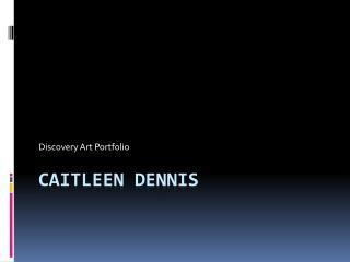 Caitleen  Dennis