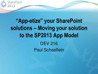 """App- etize "" your SharePoint solutions – Moving your solution to the SP2013 App Model"
