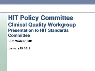 HIT Policy Committee Clinical Quality Workgroup Presentation to HIT Standards Committee