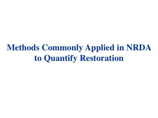 Methods Commonly Applied in NRDA to Quantify Restoration