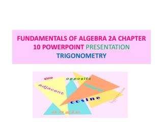 FUNDAMENTALS OF ALGEBRA 2A CHAPTER 10 POWERPOINT PRESENTATION TRIGONOMETRY