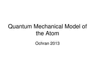 Quantum Mechanical Model of the Atom