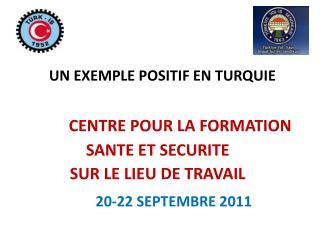 UN EXEMPLE POSITIF EN TURQUIE CENTRE POUR LA FORMATION SANTE ET SECURITE SUR LE LIEU DE TRAVAIL