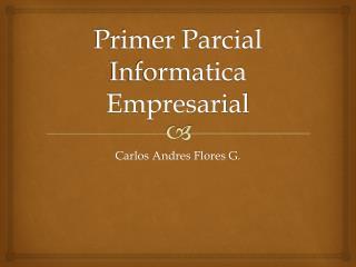 Primer Parcial  Informatica  Empresarial