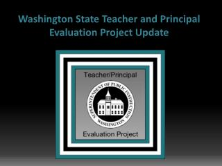 Washington State Teacher and Principal Evaluation Project Update