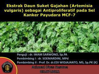 Penguji  : dr. IMAM SARWONO, Sp.PA Pembimbing  I : dr. SOEMARDINI,  MPd