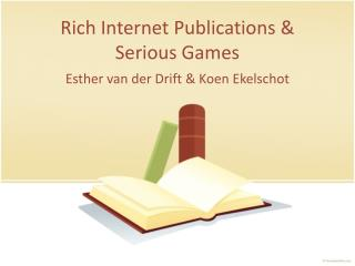 Rich  Internet Publications &  Serious Games