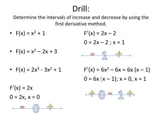 Drill:  Determine the intervals of increase and decrease by using the first derivative method.