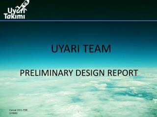 UYARI T EAM PRELIMINARY DESIGN  R EPORT