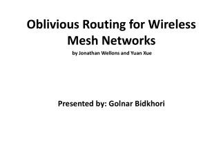 Oblivious Routing for Wireless Mesh Networks  by Jonathan  Wellons  and Yuan  Xue