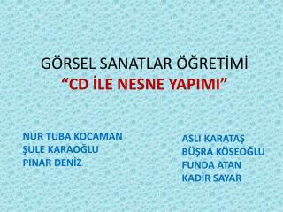 """GÖRSEL SANATLAR ÖĞRETİMİ """"CD İLE NESNE YAPIMI"""""""