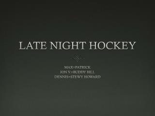 LATE NIGHT HOCKEY