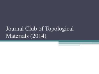 Journal Club of Topological Materials (2014)