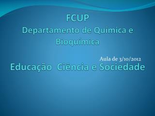 FCUP Departamento de Química e Bioquímica Educação  Ciência e Sociedade