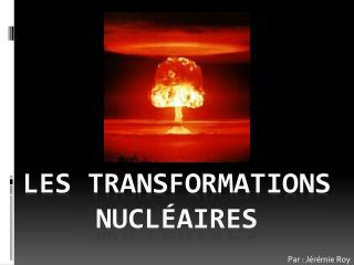 LES TRANSFORMATIONS NUCL�AIRES