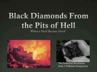 Black Diamonds From the Pits of Hell
