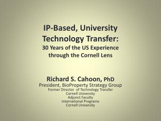 IP-Based, University Technology Transfer:  30 Years of the US Experience through the Cornell Lens