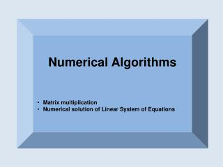 Numerical Algorithms Matrix multiplication Numerical solution of Linear System of Equations
