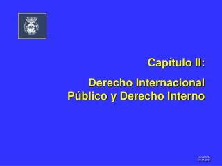 Capítulo II:                    Derecho Internacional Público y Derecho Interno