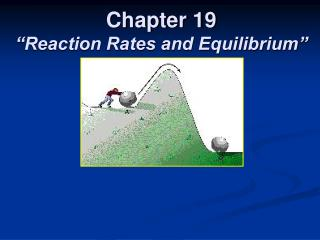 Chapter 19  Reaction Rates and Equilibrium
